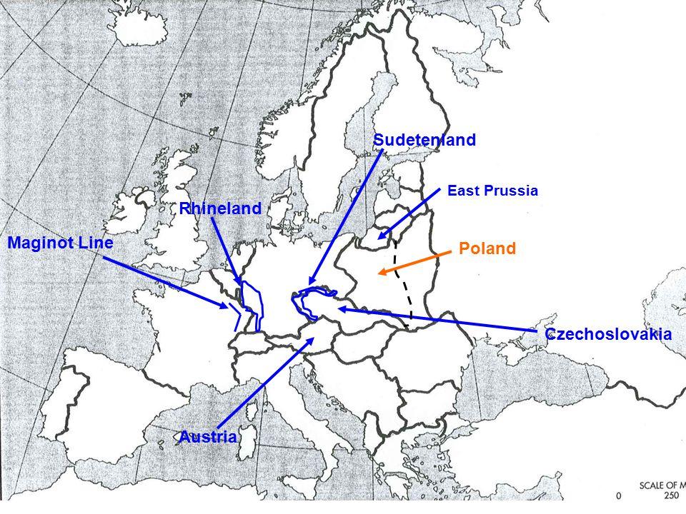 East Prussia Sudetenland Czechoslovakia Rhineland Austria Poland Maginot Line