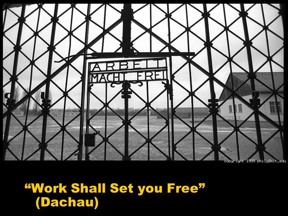 """Work Shall Set you Free"" (Dachau)"