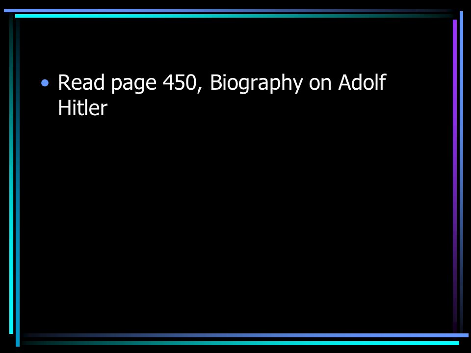 Read page 450, Biography on Adolf Hitler
