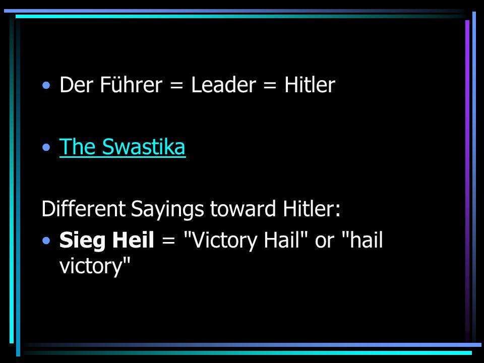 Der Führer = Leader = Hitler The Swastika Different Sayings toward Hitler: Sieg Heil = Victory Hail or hail victory
