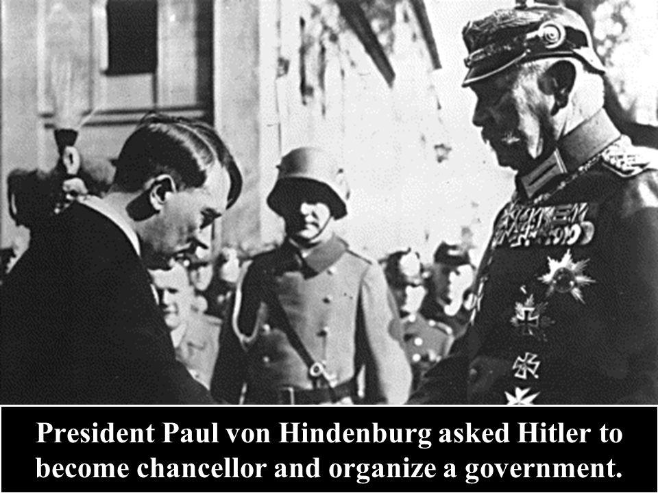 President Paul von Hindenburg asked Hitler to become chancellor and organize a government.
