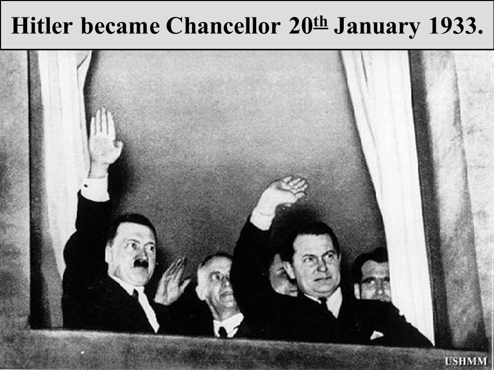 Hitler became Chancellor 20 th January 1933.