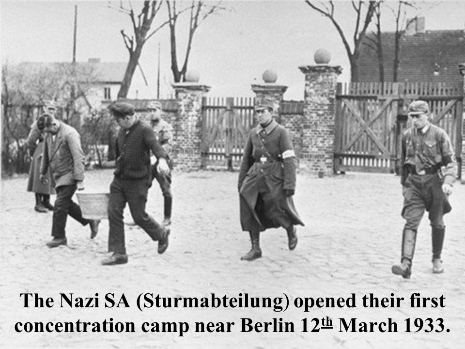 The Nazi SA (Sturmabteilung) opened their first concentration camp near Berlin 12 th March 1933.