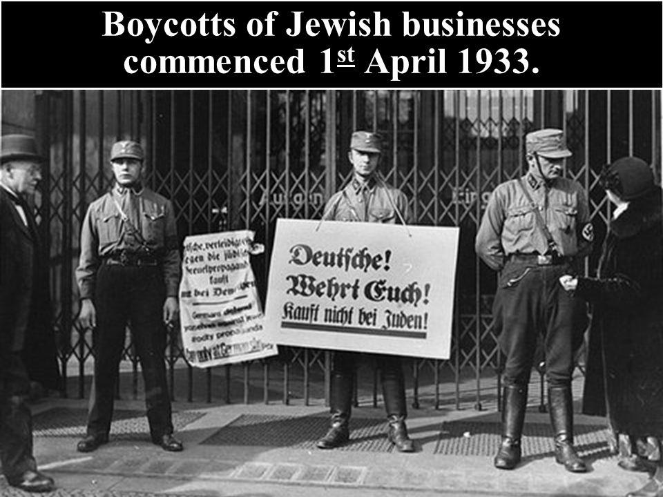 Boycotts of Jewish businesses commenced 1 st April 1933.