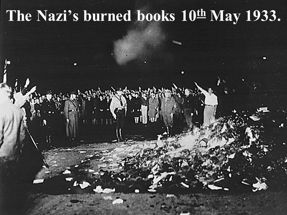 The Nazi's burned books 10 th May 1933.