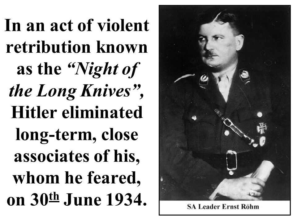 """In an act of violent retribution known as the """"Night of the Long Knives"""", Hitler eliminated long-term, close associates of his, whom he feared, on 30"""