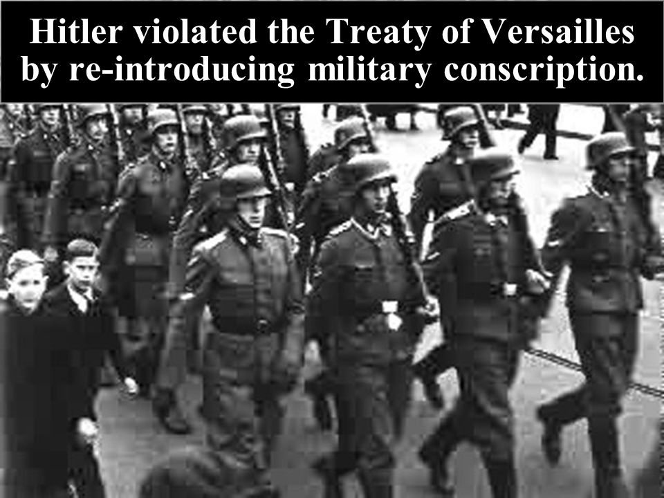 Hitler violated the Treaty of Versailles by re-introducing military conscription.