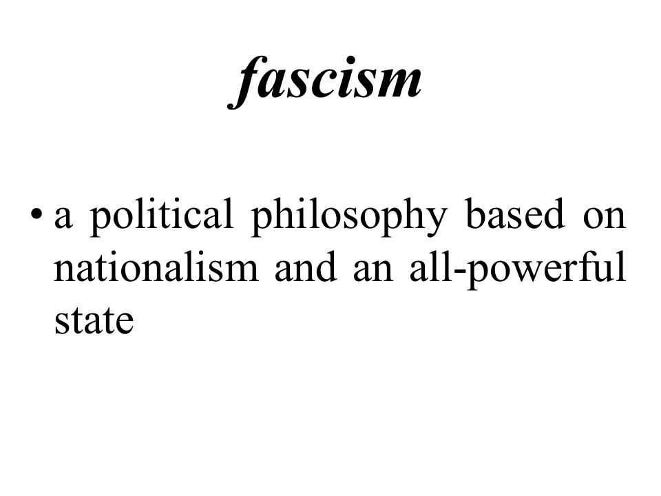 fascism a political philosophy based on nationalism and an all-powerful state