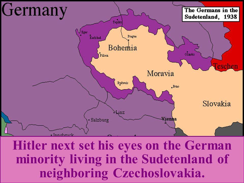 Hitler next set his eyes on the German minority living in the Sudetenland of neighboring Czechoslovakia.