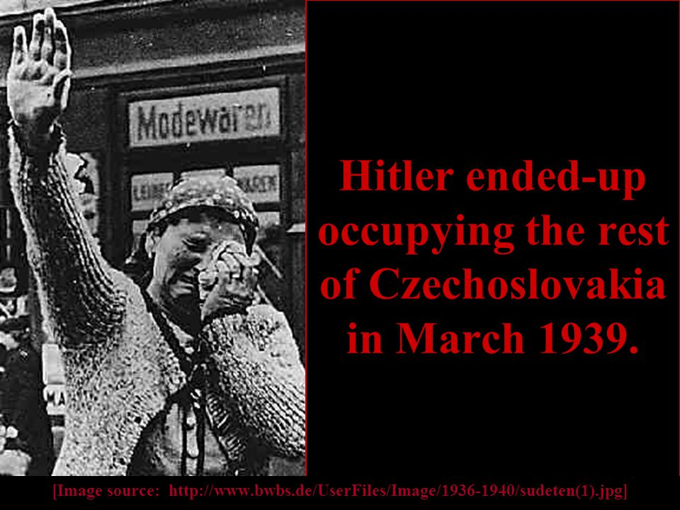 Hitler ended-up occupying the rest of Czechoslovakia in March 1939.