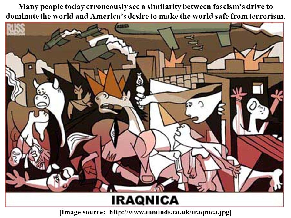 [Image source: http://www.inminds.co.uk/iraqnica.jpg] Many people today erroneously see a similarity between fascism's drive to dominate the world and
