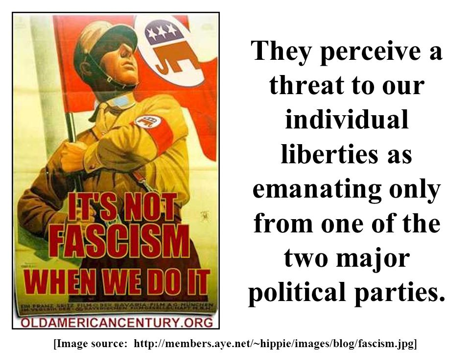 They perceive a threat to our individual liberties as emanating only from one of the two major political parties. [Image source: http://members.aye.ne