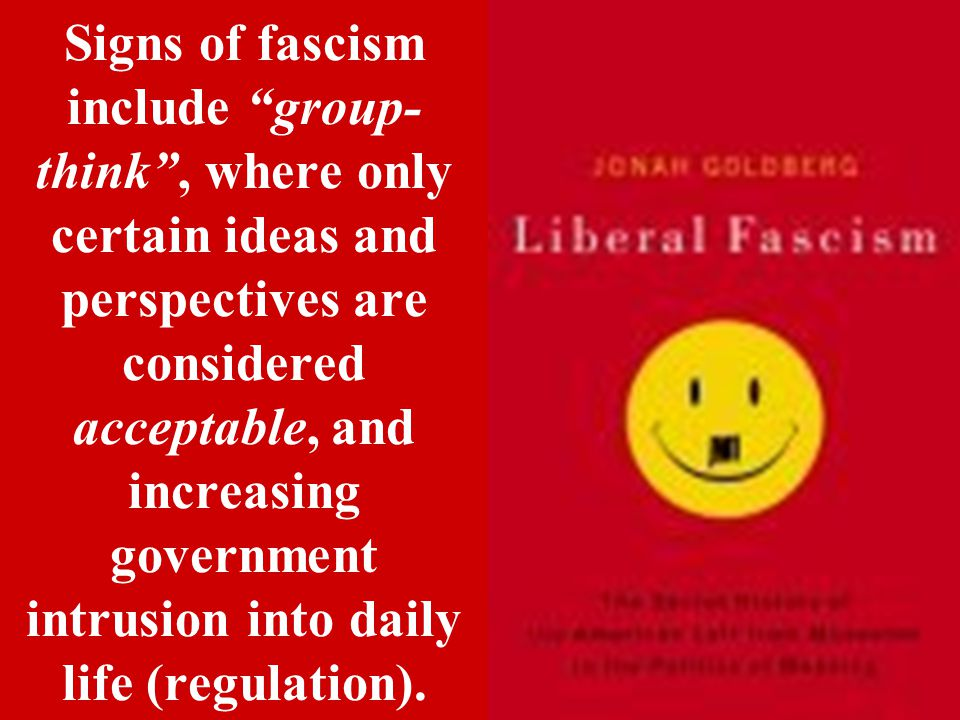 """Signs of fascism include """"group- think"""", where only certain ideas and perspectives are considered acceptable, and increasing government intrusion into"""