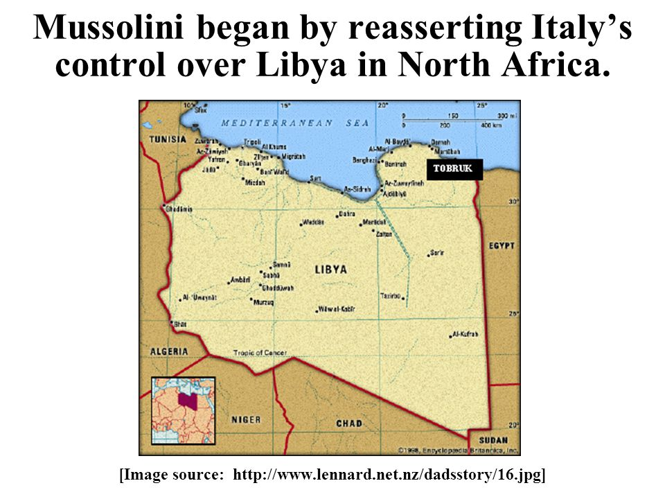 Mussolini began by reasserting Italy's control over Libya in North Africa. [Image source: http://www.lennard.net.nz/dadsstory/16.jpg]