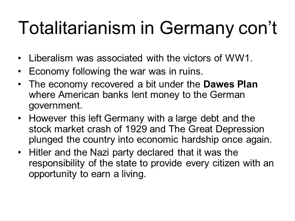 Totalitarianism in Germany 1919 – Germany becomes a republic with modern liberal democratic ideals.