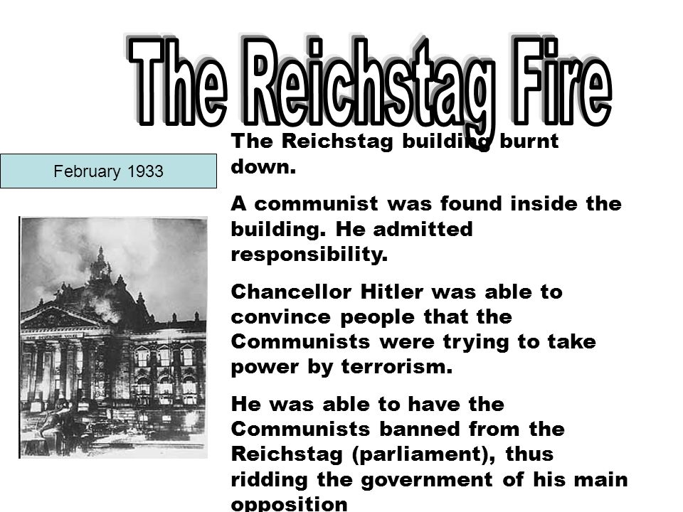 February 1933 The Reichstag building burnt down.A communist was found inside the building.