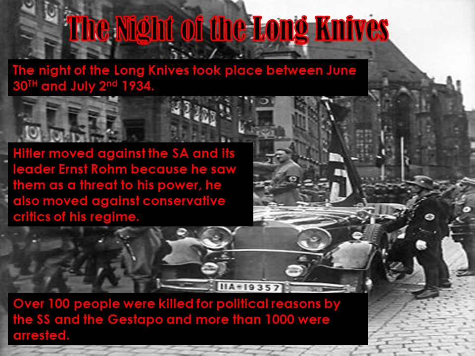 The night of the Long Knives took place between June 30 TH and July 2 nd 1934.
