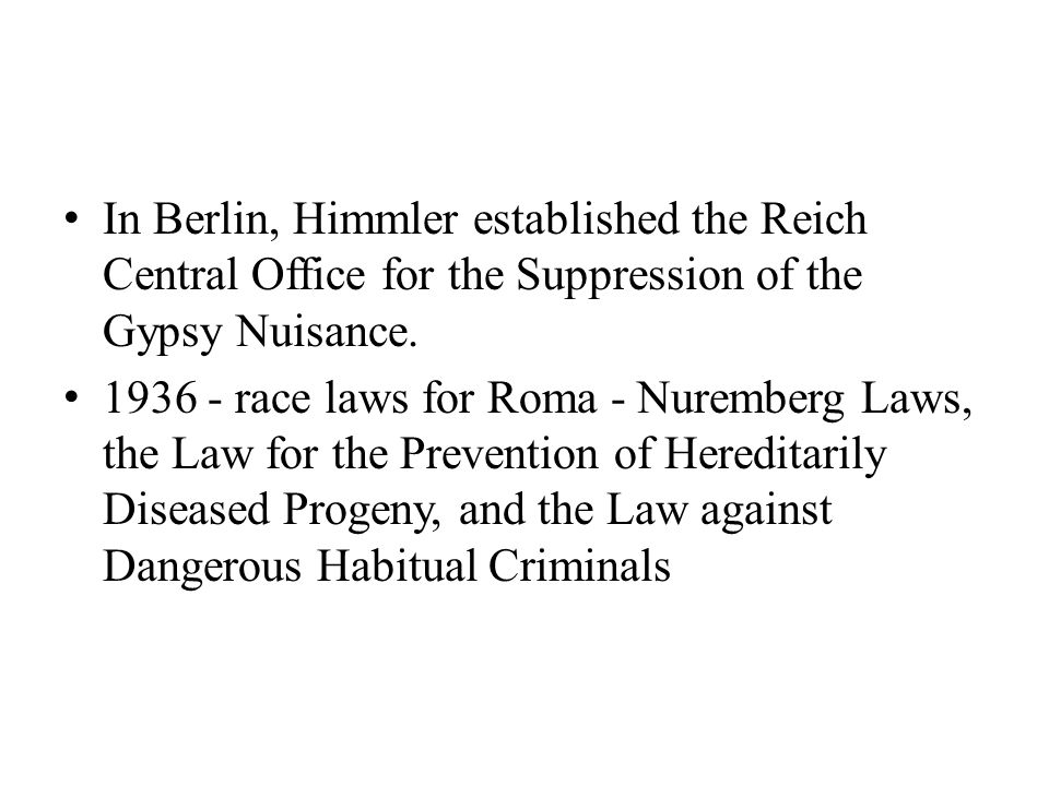 In Berlin, Himmler established the Reich Central Office for the Suppression of the Gypsy Nuisance.