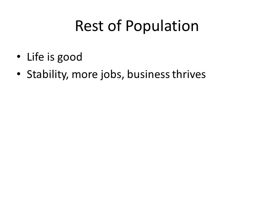 Life is good Stability, more jobs, business thrives Rest of Population