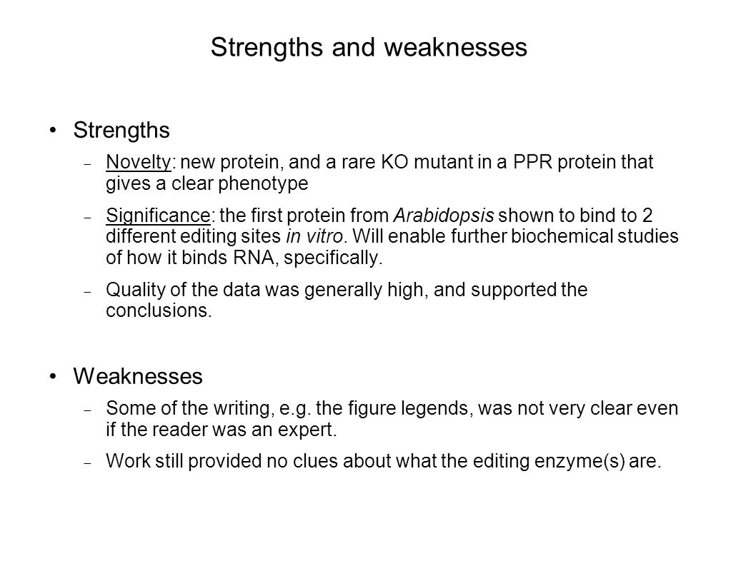 Strengths and weaknesses Strengths  Novelty: new protein, and a rare KO mutant in a PPR protein that gives a clear phenotype  Significance: the firs