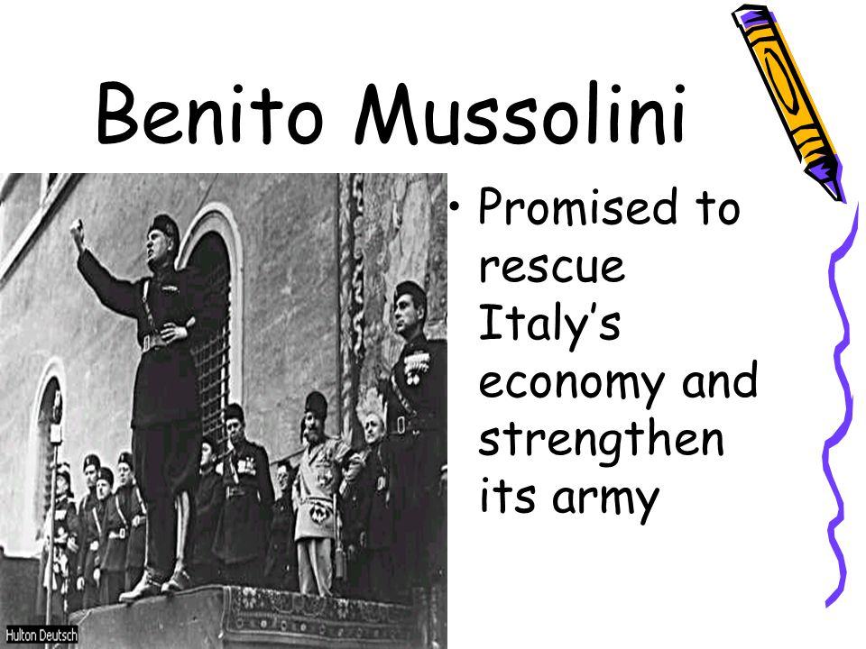 Benito Mussolini Promised to rescue Italy's economy and strengthen its army