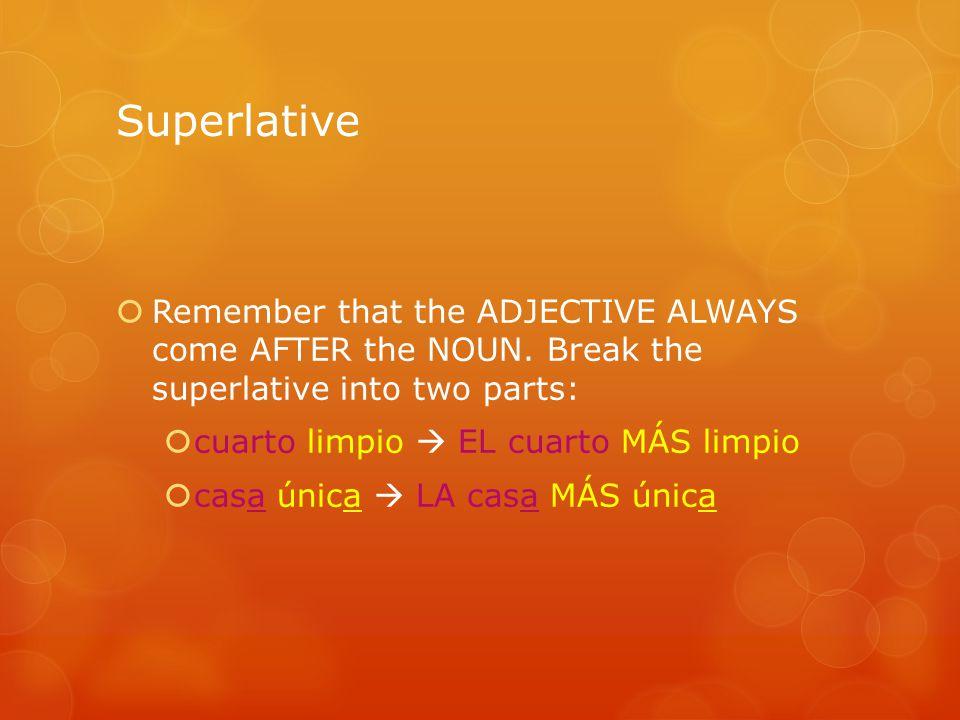 Superlative special case  Still must contain an article ( the )—el/la/los/las  Use MEJOR or PEOR.