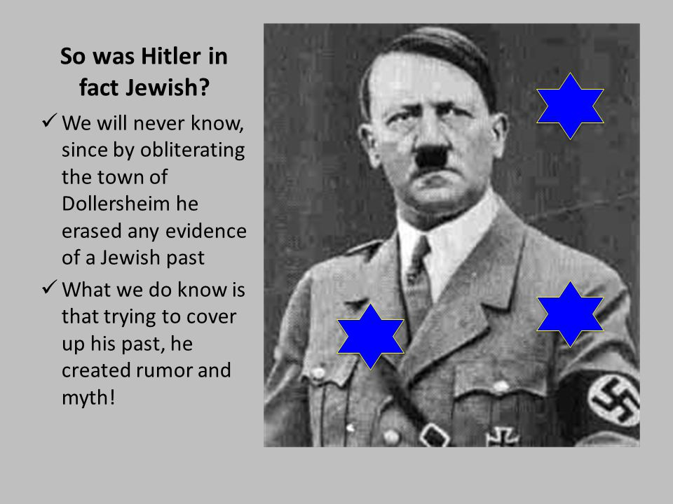 So was Hitler in fact Jewish.