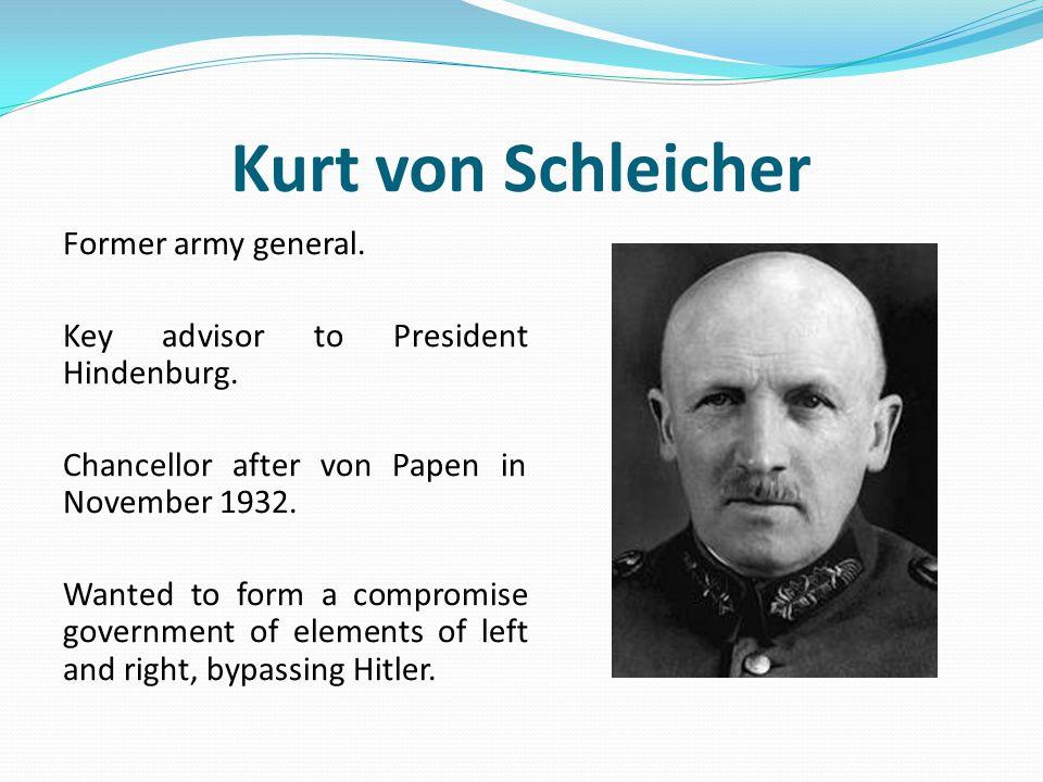 Kurt von Schleicher Former army general.Key advisor to President Hindenburg.