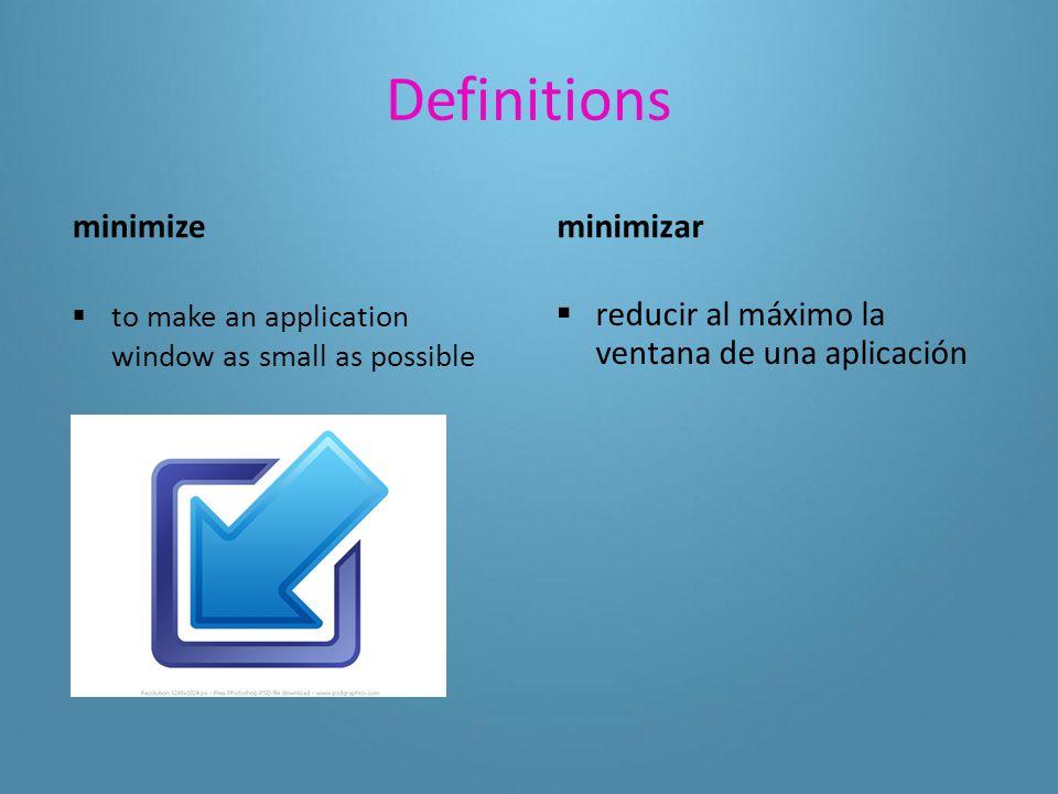 Definitions maximize  to make an application window as large as possible maximizar  aumentar al máximo la ventana de una aplicación