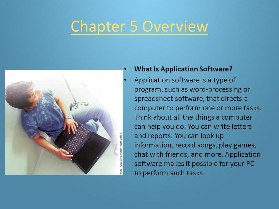 Chapter 5- Applications Basics Chapter 5 Overview Lesson 5–1 Types of Application Software Lesson 5–2 Obtaining Application Software Lesson 5–3 Using Application Software Chapter Review and Assessment Chapter 5 Overview Lesson 5–1 Types of Application Software Lesson 5–2 Obtaining Application Software Lesson 5–3 Using Application Software Chapter Review and Assessment
