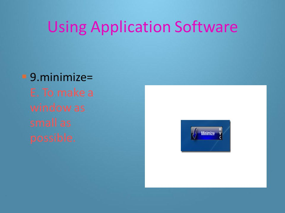 Using Application Software  8.maximize= I. to make a window as large as possible.