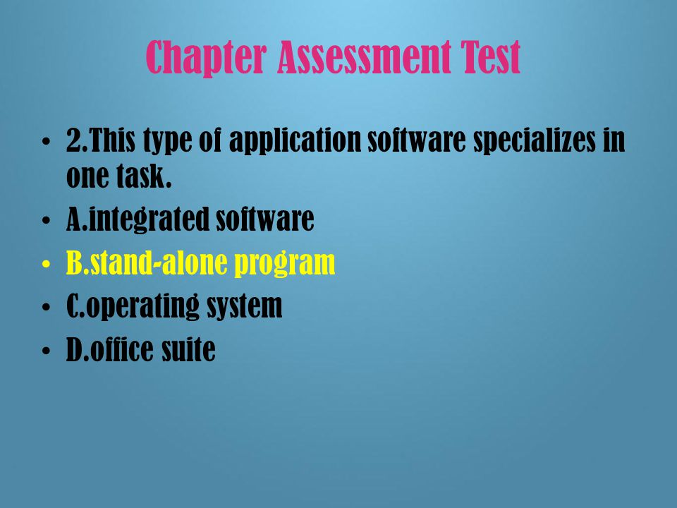 Chapter Assessment Test 1.This type of software is used for creating slide shows.