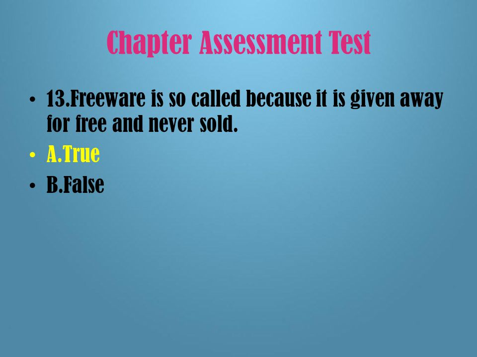 Chapter Assessment Test 12.Companies own the copyrights to the software programs they sell to the public.