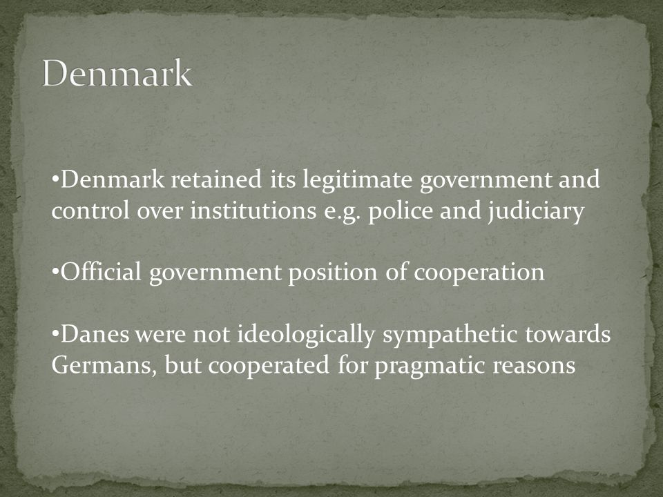 Denmark retained its legitimate government and control over institutions e.g.