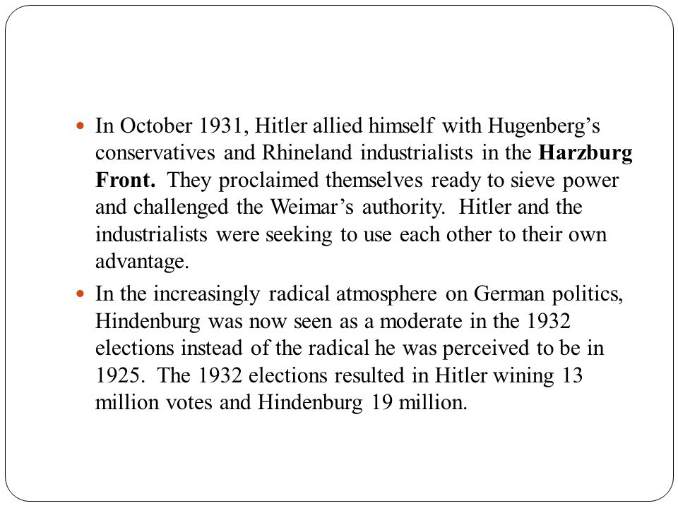 In October 1931, Hitler allied himself with Hugenberg's conservatives and Rhineland industrialists in the Harzburg Front.