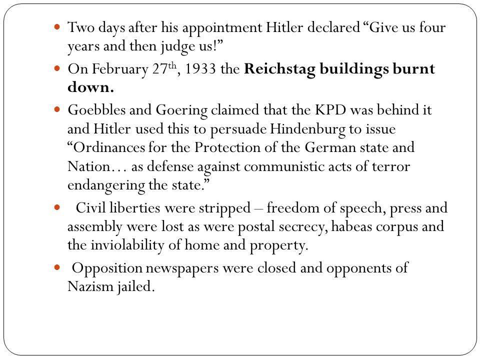 """Two days after his appointment Hitler declared """"Give us four years and then judge us!"""" On February 27 th, 1933 the Reichstag buildings burnt down. Goe"""