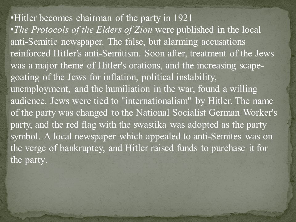 Hitler becomes chairman of the party in 1921 The Protocols of the Elders of Zion were published in the local anti-Semitic newspaper.