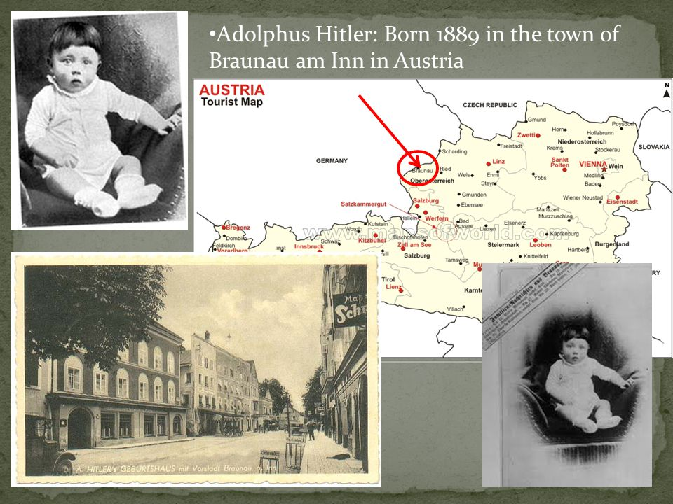 Adolphus Hitler: Born 1889 in the town of Braunau am Inn in Austria