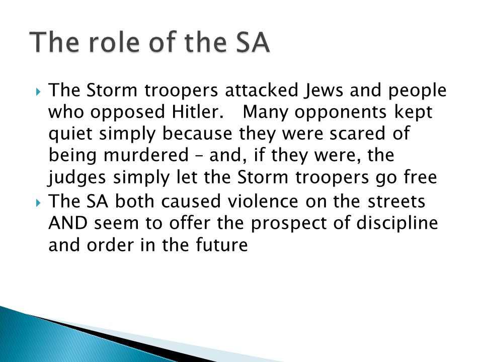  The Storm troopers attacked Jews and people who opposed Hitler.