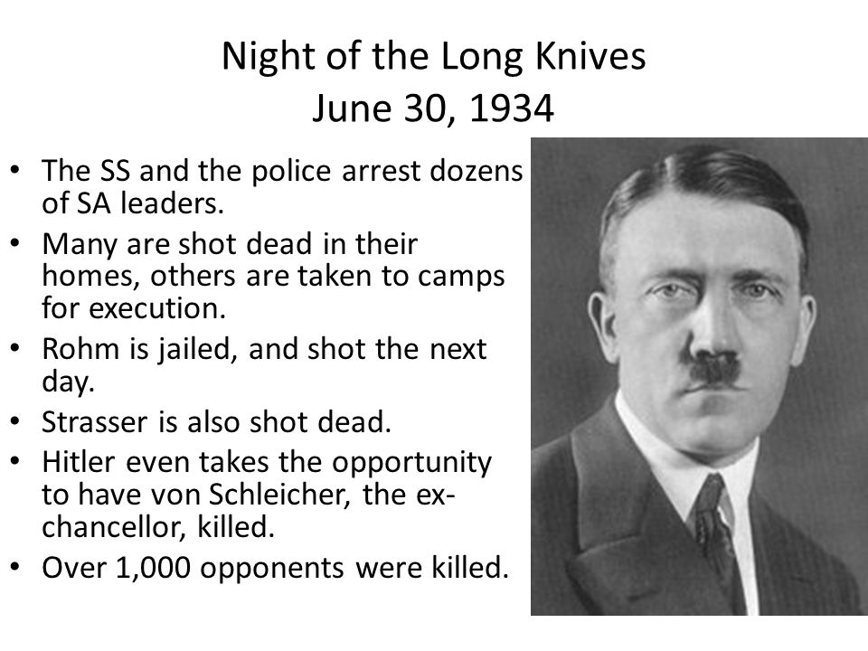 Night of the Long Knives June 30, 1934 The SS and the police arrest dozens of SA leaders.