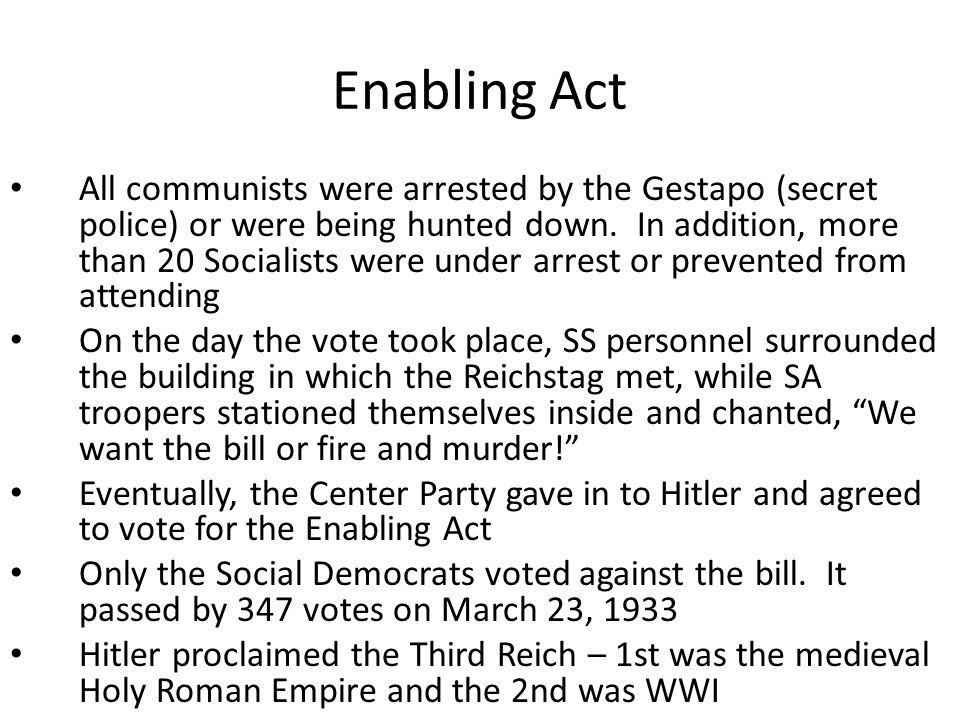 Enabling Act All communists were arrested by the Gestapo (secret police) or were being hunted down.