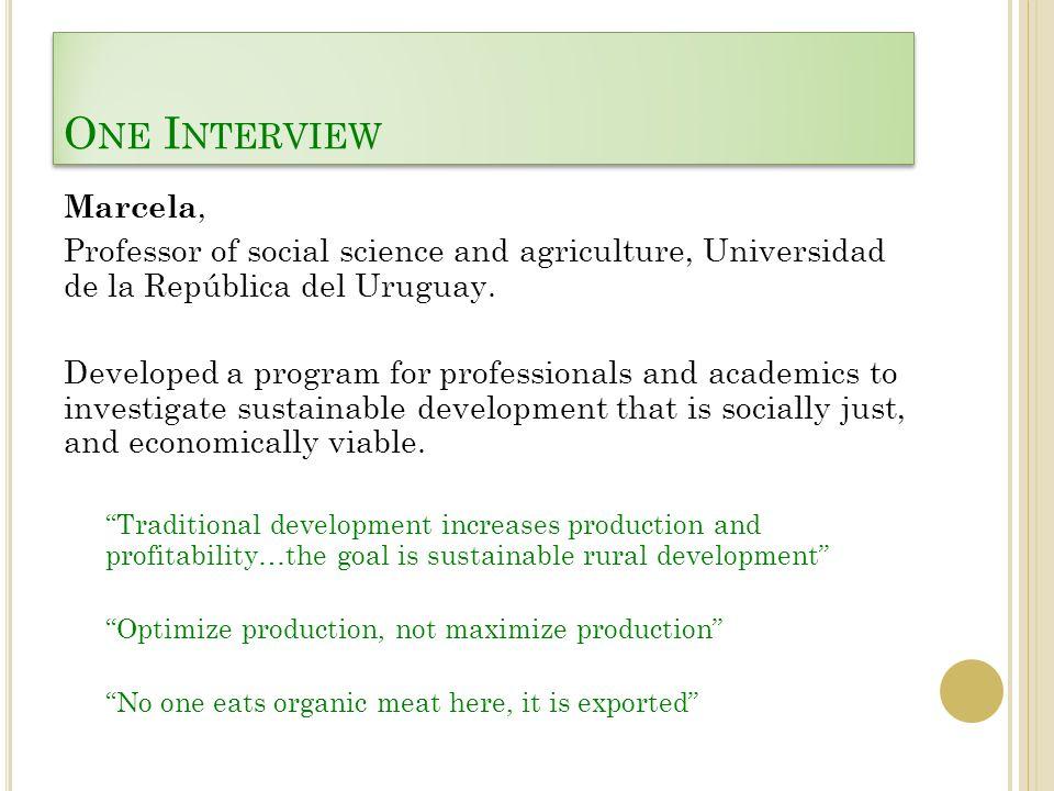 O NE I NTERVIEW Marcela, Professor of social science and agriculture, Universidad de la República del Uruguay. Developed a program for professionals a