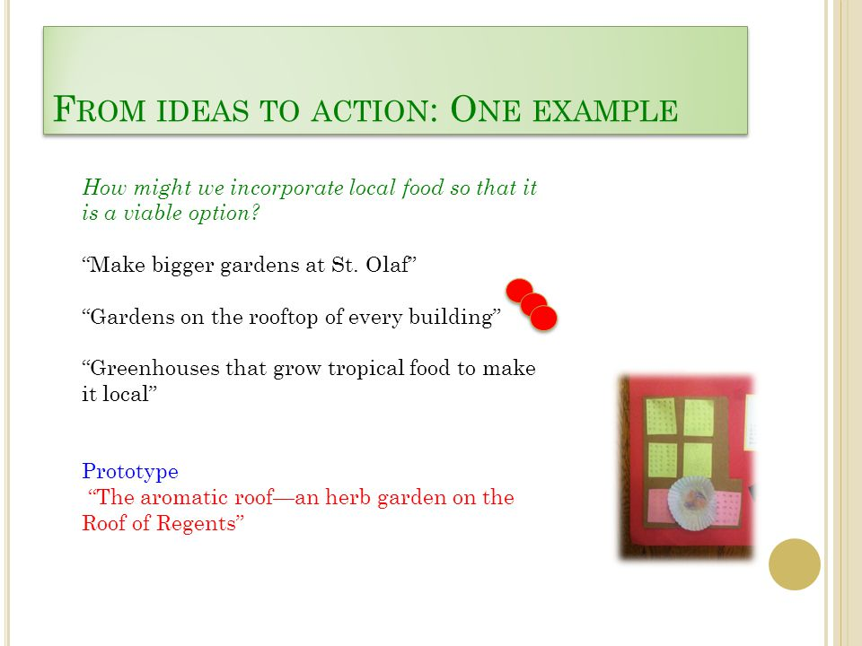 F ROM IDEAS TO ACTION : O NE EXAMPLE How might we incorporate local food so that it is a viable option.
