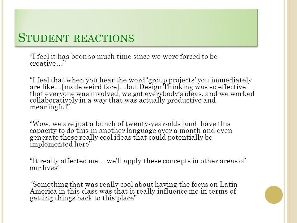 """S TUDENT REACTIONS """"I feel it has been so much time since we were forced to be creative…"""" """"I feel that when you hear the word 'group projects' you imm"""