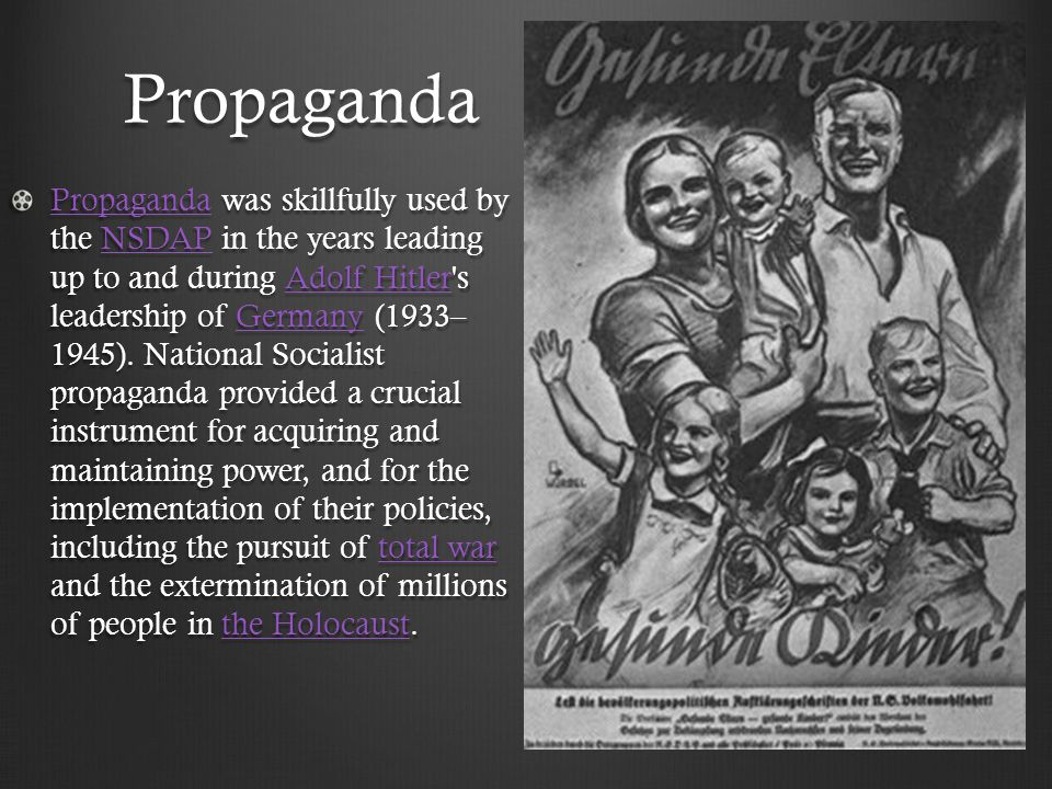 Propaganda PropagandaPropaganda was skillfully used by the NSDAP in the years leading up to and during Adolf Hitler s leadership of Germany (1933– 1945).