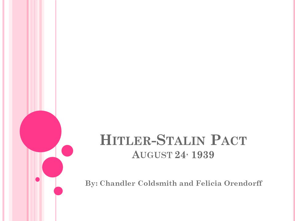 H ITLER -S TALIN P ACT A UGUST 24, 1939 By: Chandler Coldsmith and Felicia Orendorff