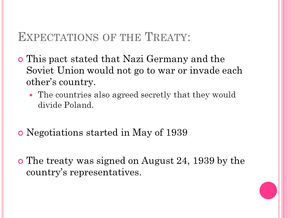 E XPECTATIONS OF THE T REATY : This pact stated that Nazi Germany and the Soviet Union would not go to war or invade each other's country. The countri