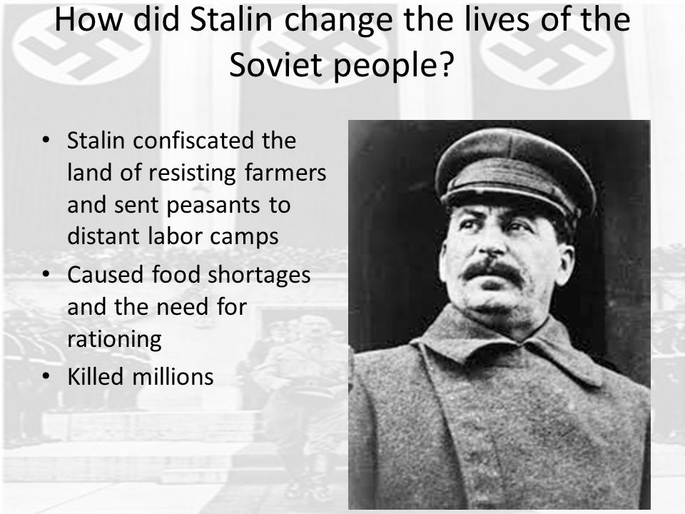 How did Stalin change the lives of the Soviet people? Stalin confiscated the land of resisting farmers and sent peasants to distant labor camps Caused