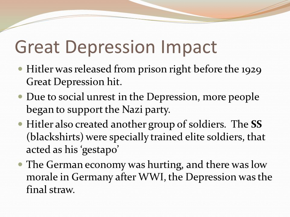 Great Depression Impact Hitler was released from prison right before the 1929 Great Depression hit. Due to social unrest in the Depression, more peopl