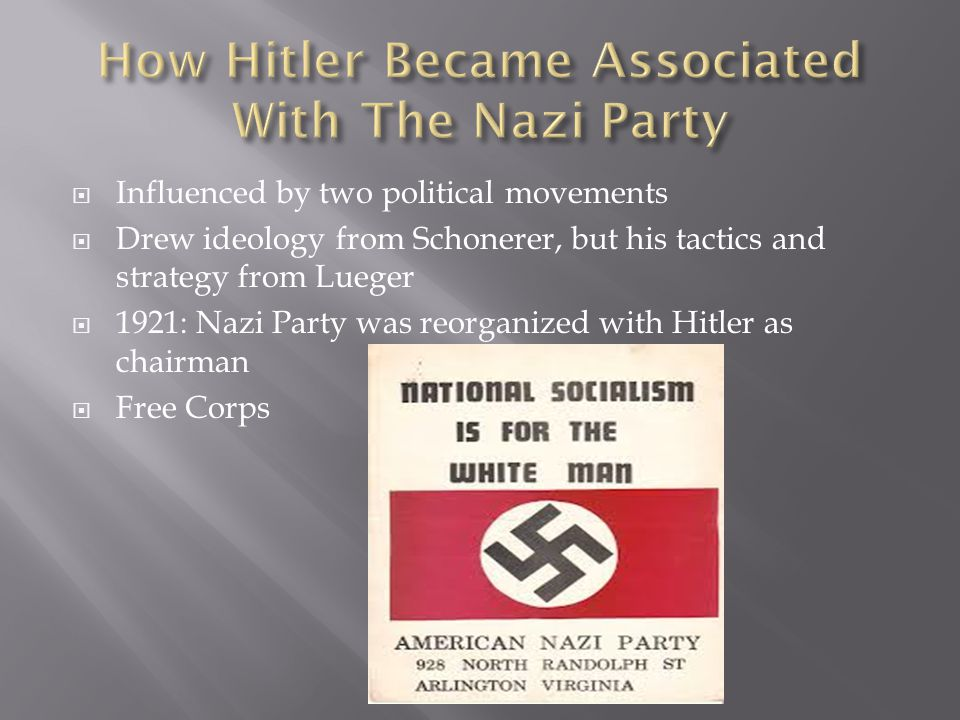  Influenced by two political movements  Drew ideology from Schonerer, but his tactics and strategy from Lueger  1921: Nazi Party was reorganized wi